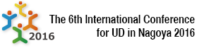 The 6th International Conference for Universal Design in Nagoya 2016