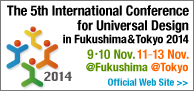 The 5th International Conference for Universal Design in Fukushima & Tokyo 2014